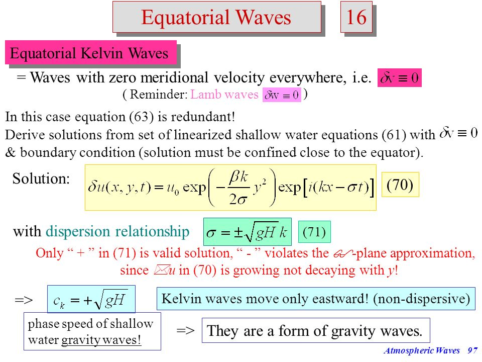 Atmospheric Waves96 Equatorial Waves 15 Structure of mixed Rossby-gravity waves: From (61) we obtain: Phase shift of 90 0 between u and v & between h