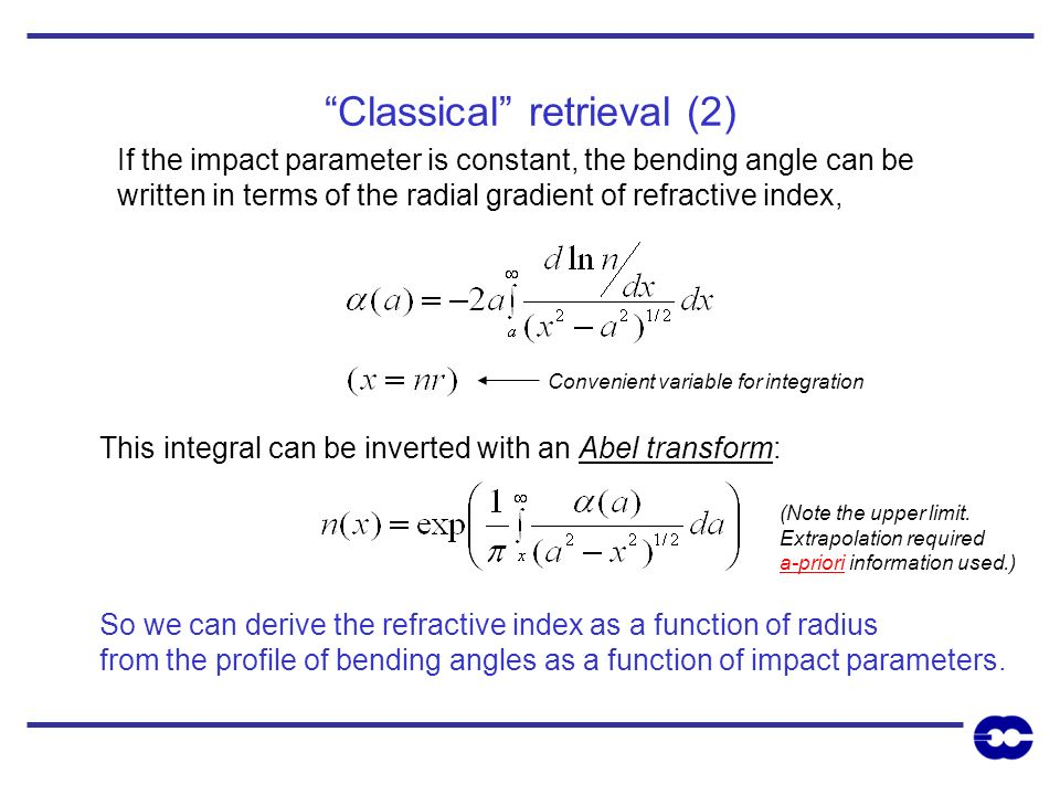 Classical retrieval (2) If the impact parameter is constant, the bending angle can be written in terms of the radial gradient of refractive index, Thi