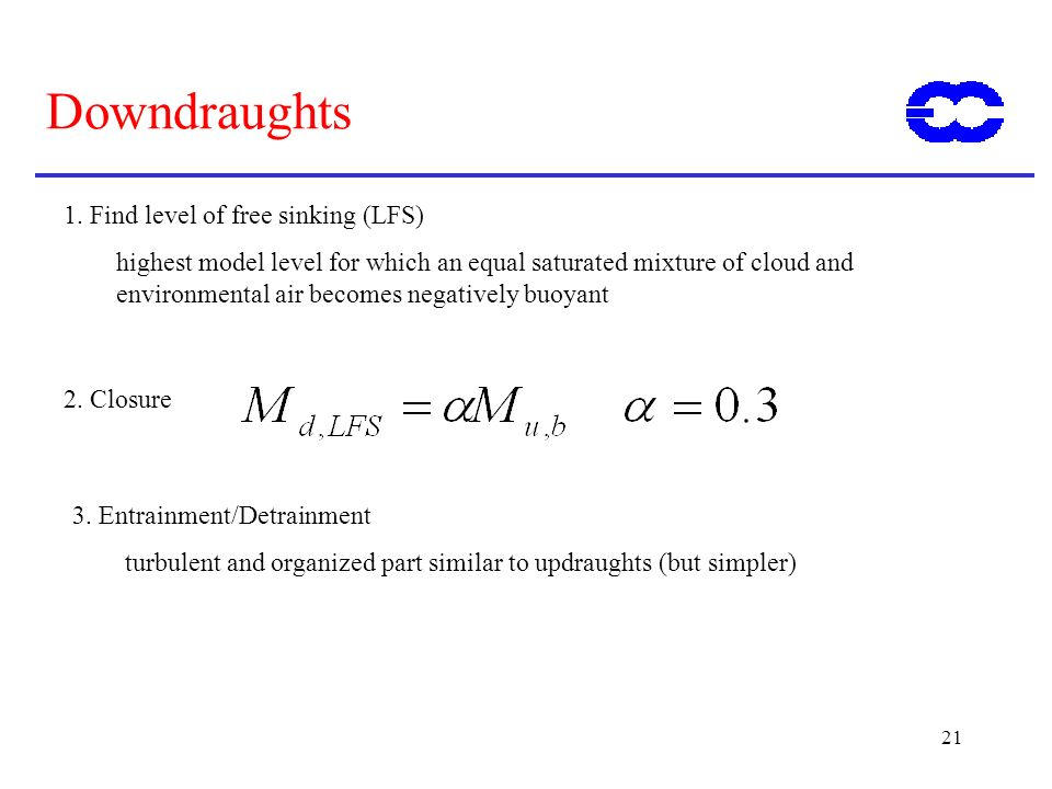 21 Downdraughts 1. Find level of free sinking (LFS) highest model level for which an equal saturated mixture of cloud and environmental air becomes ne