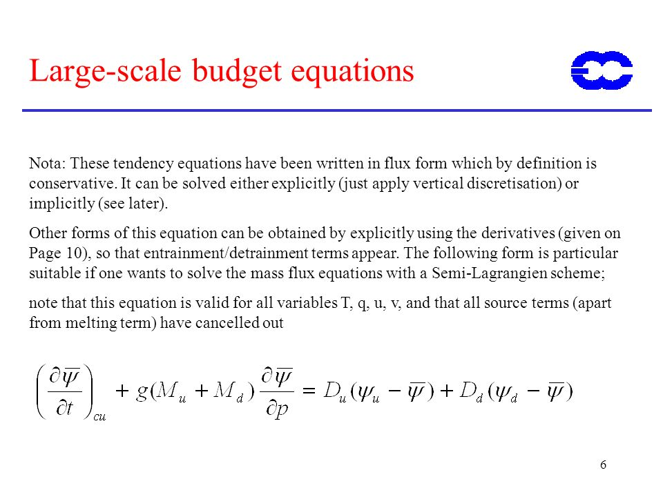 6 Large-scale budget equations Nota: These tendency equations have been written in flux form which by definition is conservative. It can be solved eit