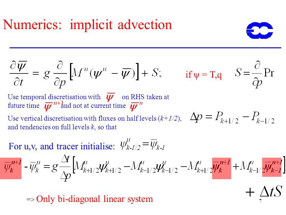 8 Numerics: Semi Lagrangien advection if ψ = T,q Advection velocity