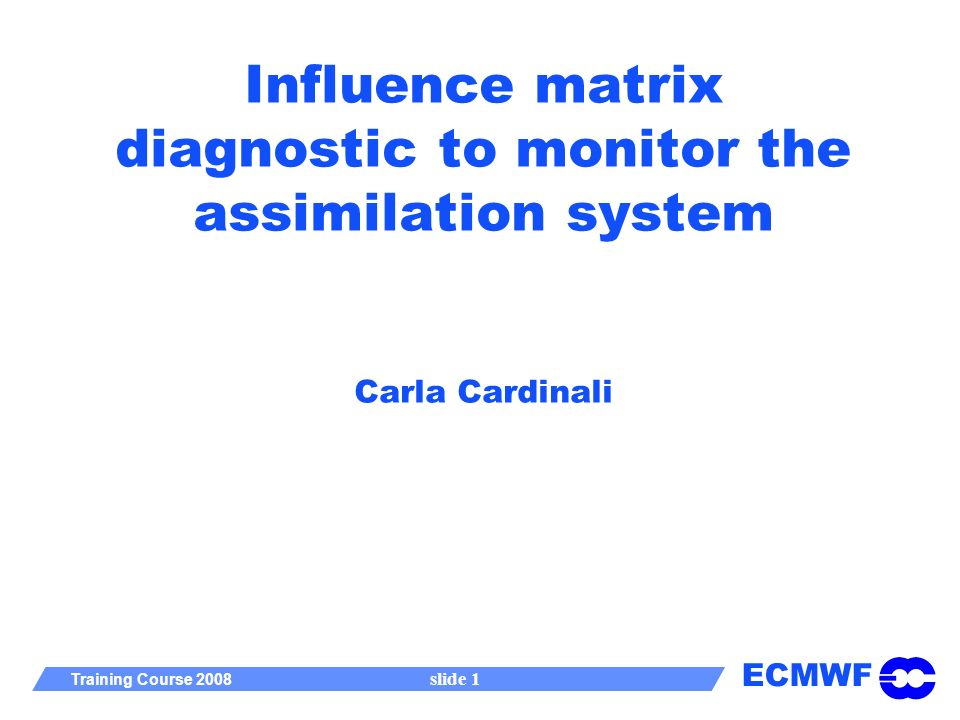 ECMWF Training Course 2008 slide 1 Influence matrix diagnostic to monitor the assimilation system Carla Cardinali