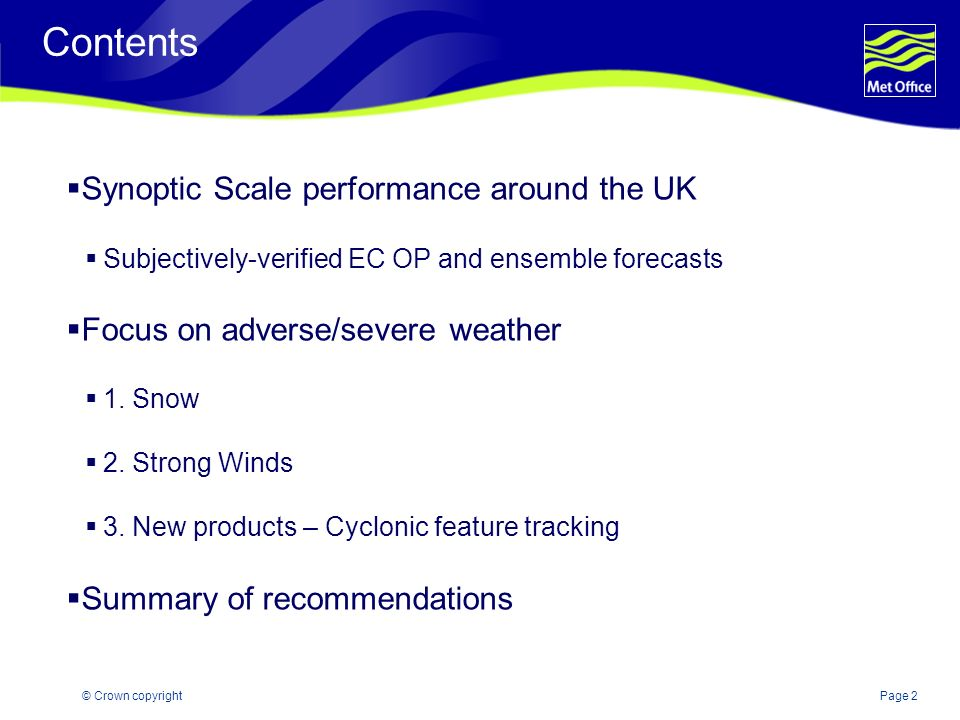 Page 2© Crown copyright Contents Synoptic Scale performance around the UK Subjectively-verified EC OP and ensemble forecasts Focus on adverse/severe w