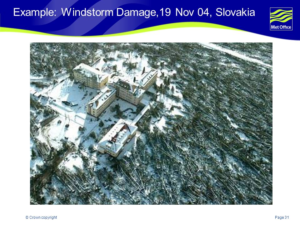 Page 31© Crown copyright Example: Windstorm Damage,19 Nov 04, Slovakia