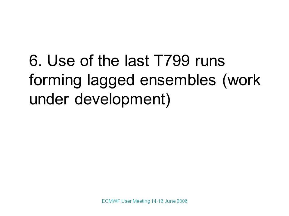 ECMWF User Meeting 14-16 June 2006 6.