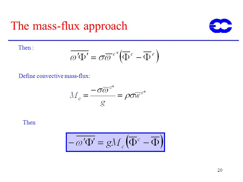 20 The mass-flux approach Then : Define convective mass-flux: Then