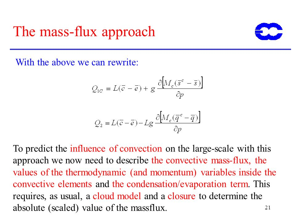 21 The mass-flux approach With the above we can rewrite: To predict the influence of convection on the large-scale with this approach we now need to d