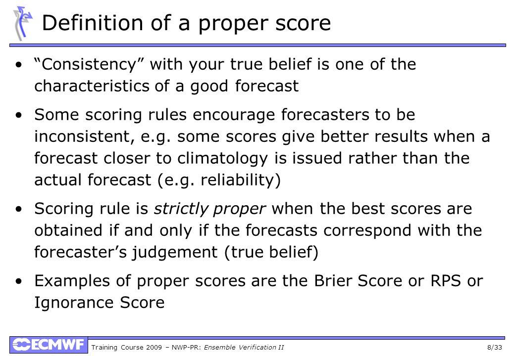 Training Course 2009 – NWP-PR: Ensemble Verification II 29/33 Weather Roulette: LHR T2m, D+3 Verification bin EPS DET probability of verification bin accumulated winnings for EPS EPS (dressed) DET (dressed)