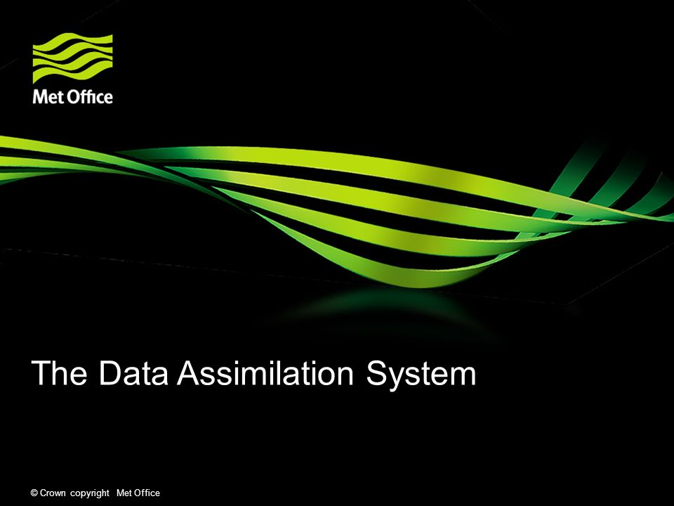 © Crown copyright Met Office The Data Assimilation System
