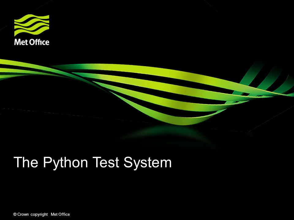 © Crown copyright Met Office The Python Test System
