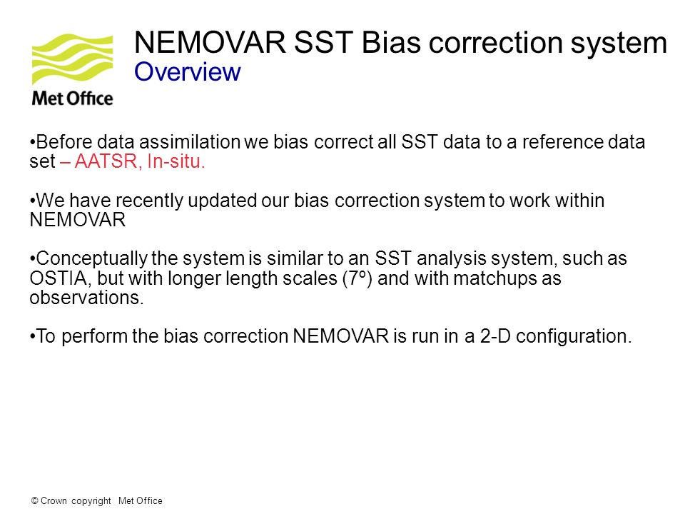 © Crown copyright Met Office SST Bias correction system Algorithm Matchup System Finds matchups between biased and unbiased reference observations.