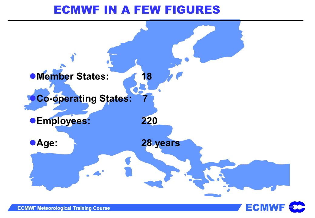 ECMWF ECMWF Meteorological Training Course The ensemble system Weekly running of the monthly forecast Develop a seamless ensemble forecast system across a range of timescale, e.g.