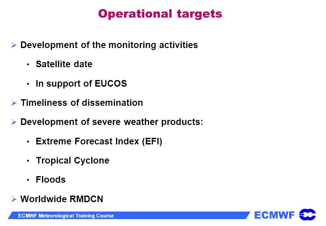 ECMWF ECMWF Meteorological Training Course Operational targets Development of the monitoring activities Satellite date In support of EUCOS Timeliness