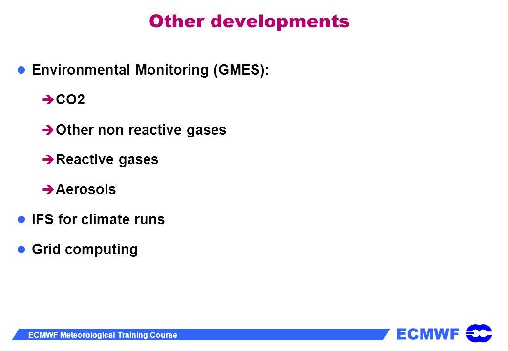 ECMWF ECMWF Meteorological Training Course Other developments Environmental Monitoring (GMES): CO2 Other non reactive gases Reactive gases Aerosols IF
