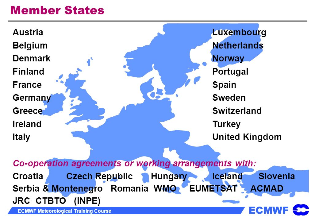 ECMWF ECMWF Meteorological Training Course Member States AustriaLuxembourg BelgiumNetherlands DenmarkNorway Finland Portugal FranceSpain GermanySweden