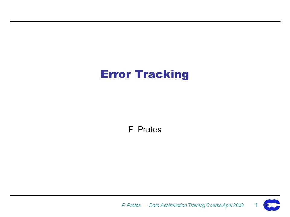 F. Prates Data Assimilation Training Course April Error Tracking F. Prates