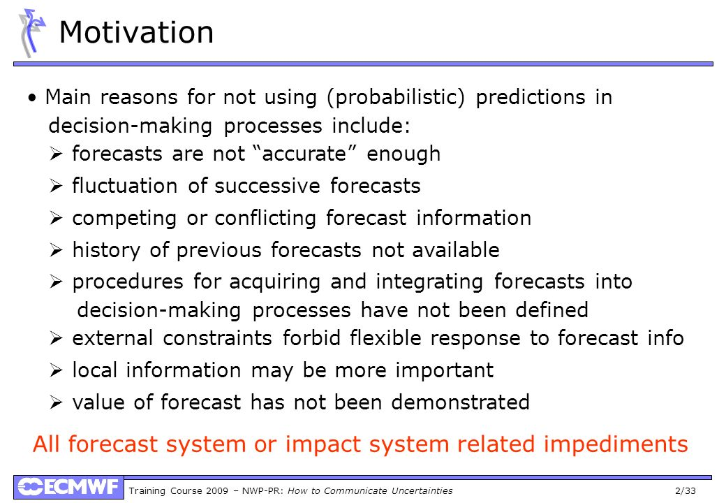 Training Course 2009 – NWP-PR: How to Communicate Uncertainties 13/33 Underweighting base rates Imagine a climate model (with 90% accuracy) predicts drought Historically, there is 10% chance of drought What is the chance that drought will occur in next season.