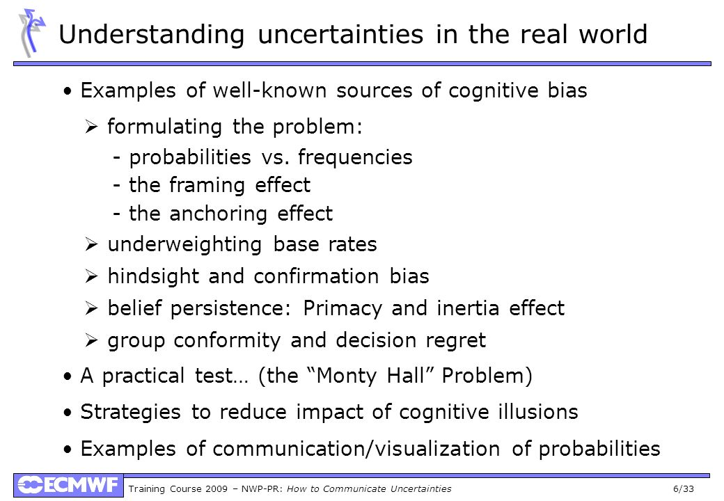 Training Course 2009 – NWP-PR: How to Communicate Uncertainties 17/33 Belief persistence Primacy and inertia also tend to weight evidence inaccurately.