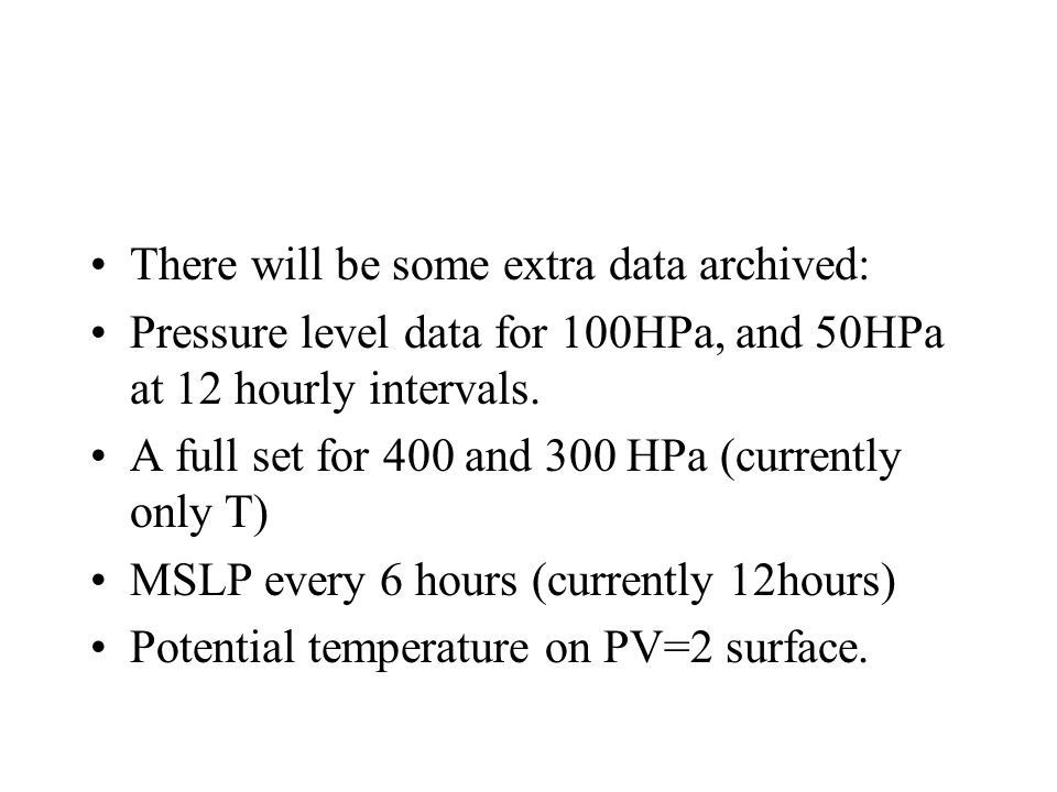There will be some extra data archived: Pressure level data for 100HPa, and 50HPa at 12 hourly intervals.
