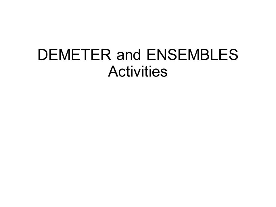 DEMETER and ENSEMBLES Activities
