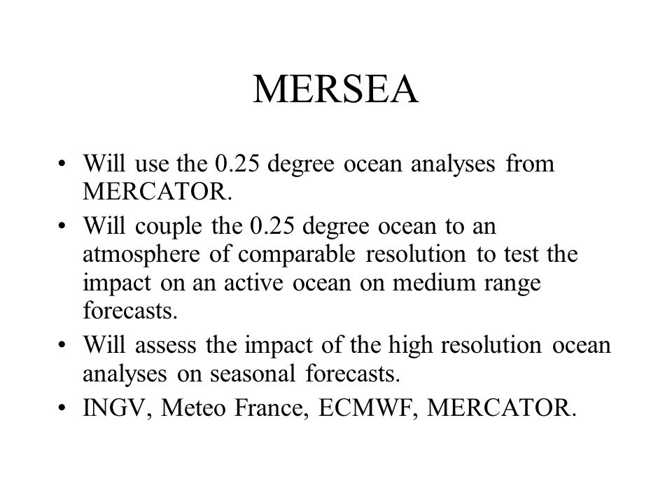 MERSEA Will use the 0.25 degree ocean analyses from MERCATOR.