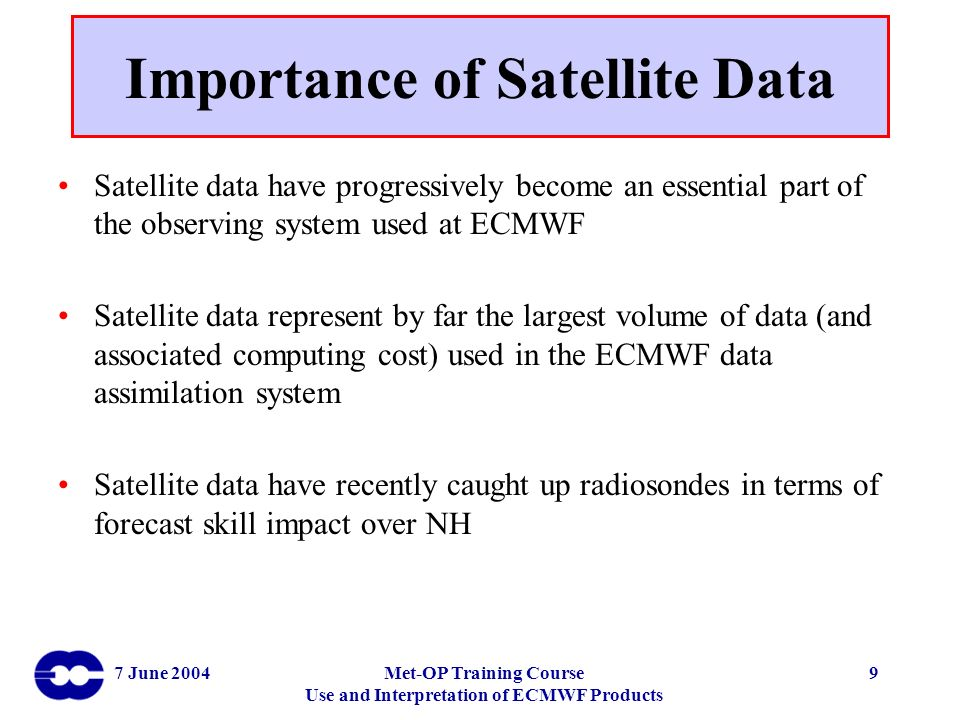 7 June 2004Met-OP Training Course Use and Interpretation of ECMWF Products 9 Importance of Satellite Data Satellite data have progressively become an
