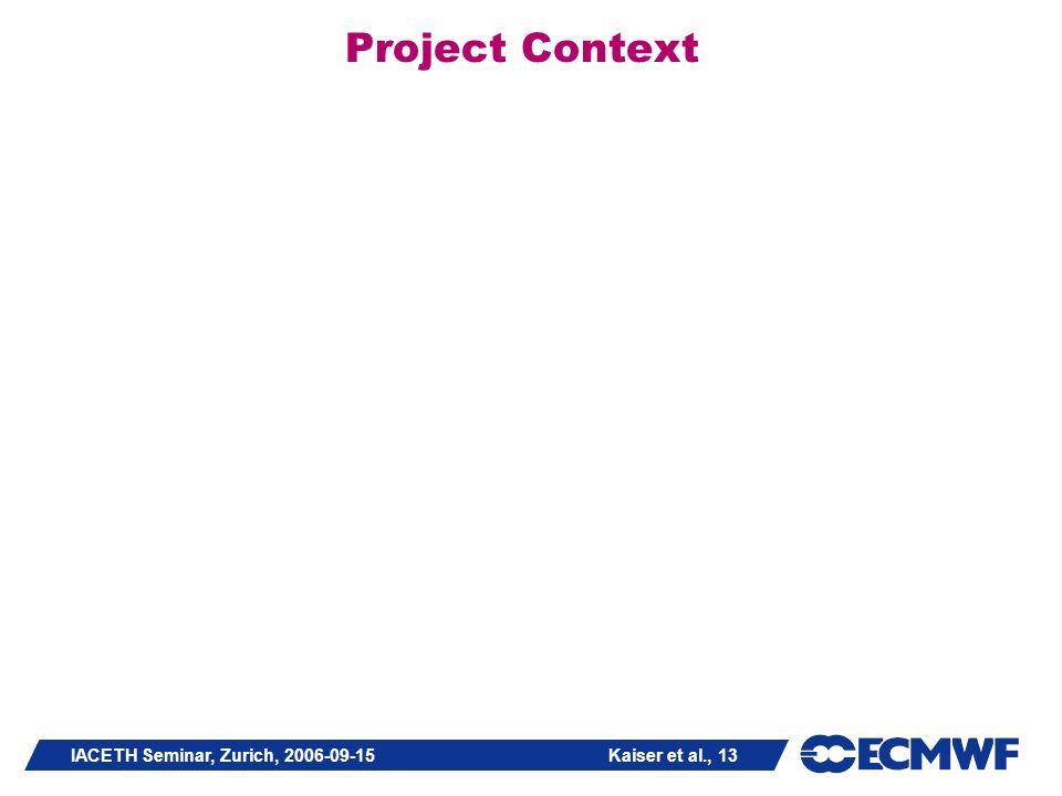 IACETH Seminar, Zurich, 2006-09-15 Kaiser et al., 13 Project Context