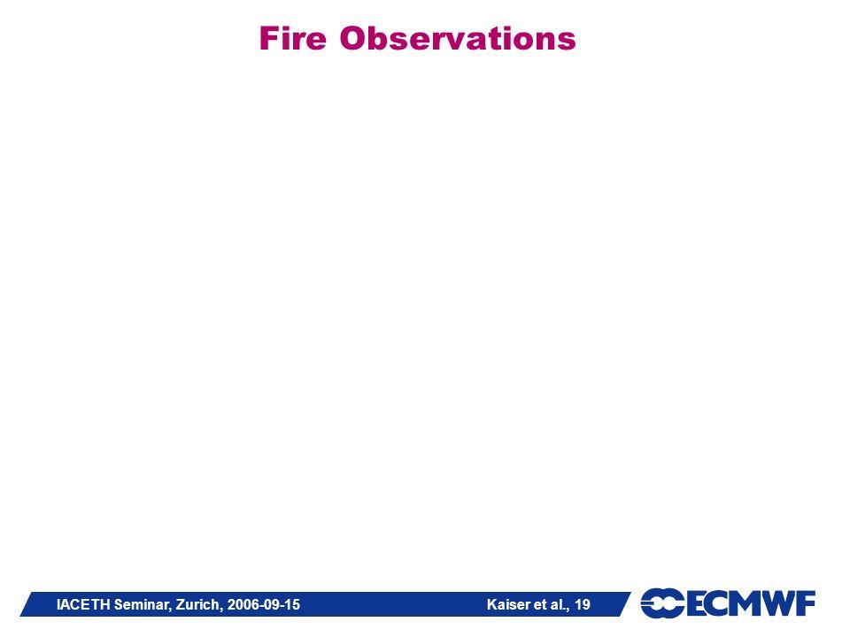 IACETH Seminar, Zurich, 2006-09-15 Kaiser et al., 19 Fire Observations