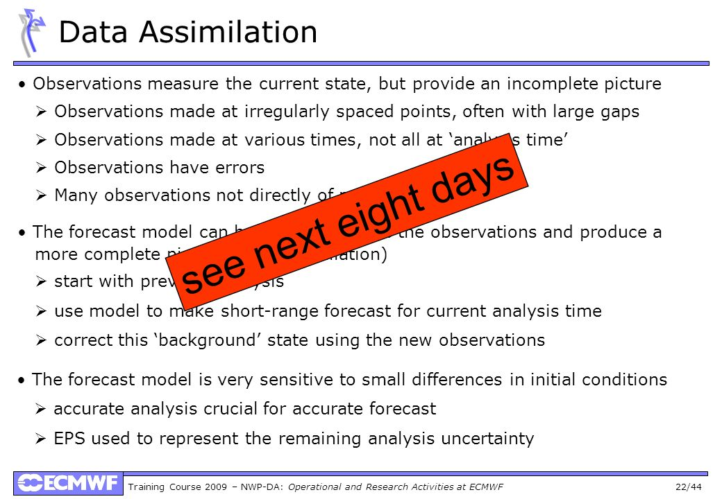 Training Course 2009 – NWP-DA: Operational and Research Activities at ECMWF 22/44 Data Assimilation Observations measure the current state, but provid