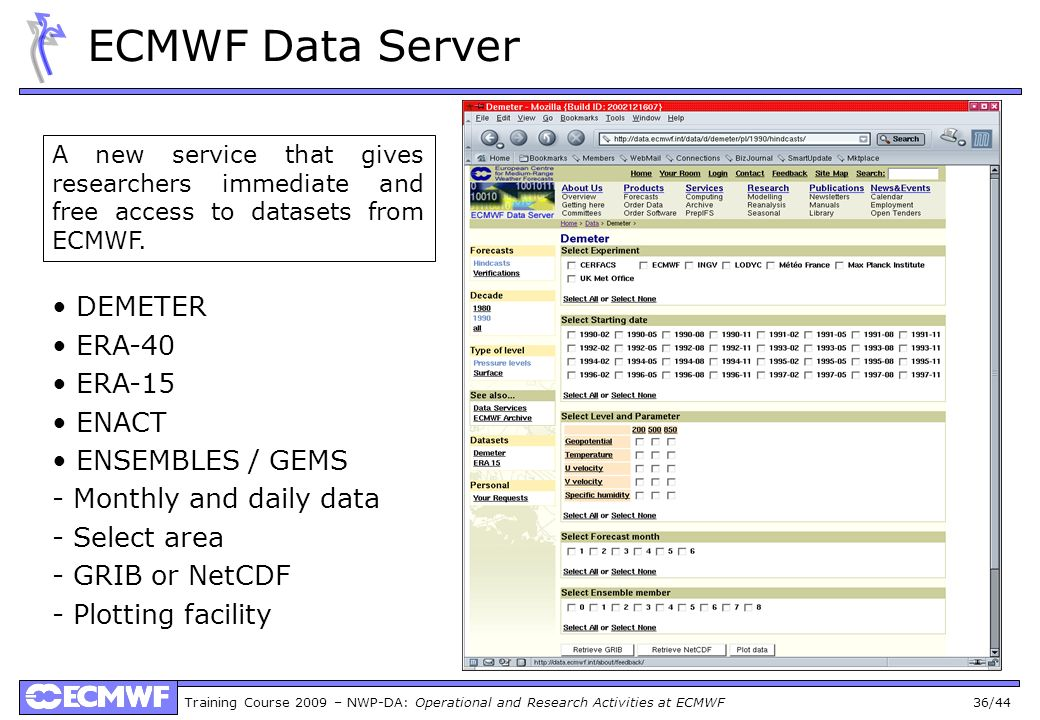 Training Course 2009 – NWP-DA: Operational and Research Activities at ECMWF 36/44 ECMWF Data Server A new service that gives researchers immediate and