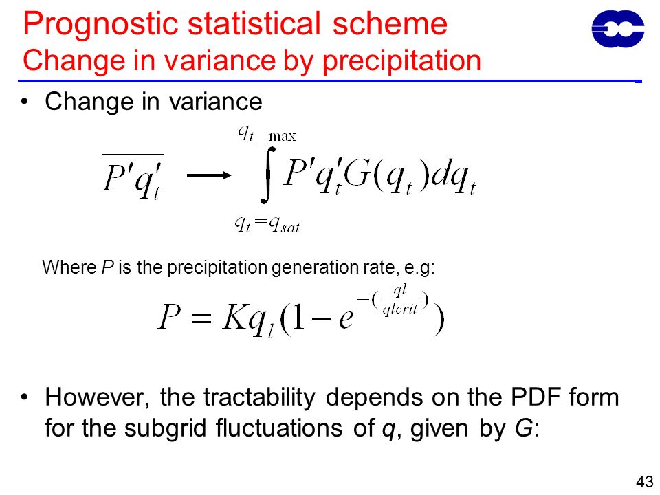 43 Change in variance However, the tractability depends on the PDF form for the subgrid fluctuations of q, given by G: Where P is the precipitation ge