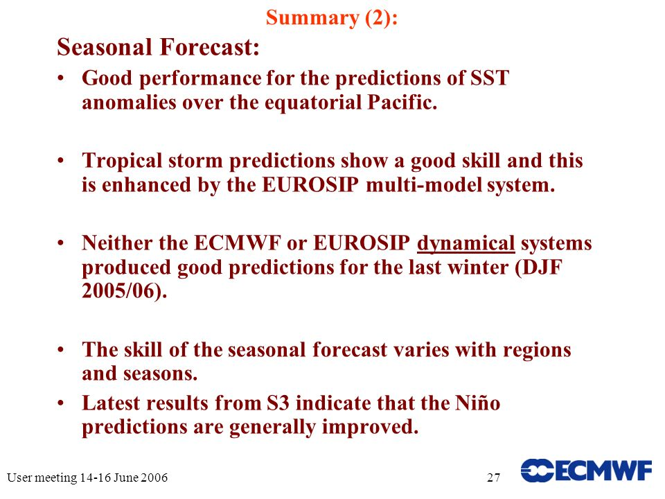 User meeting 14-16 June 200627 Summary (2): Seasonal Forecast: Good performance for the predictions of SST anomalies over the equatorial Pacific.