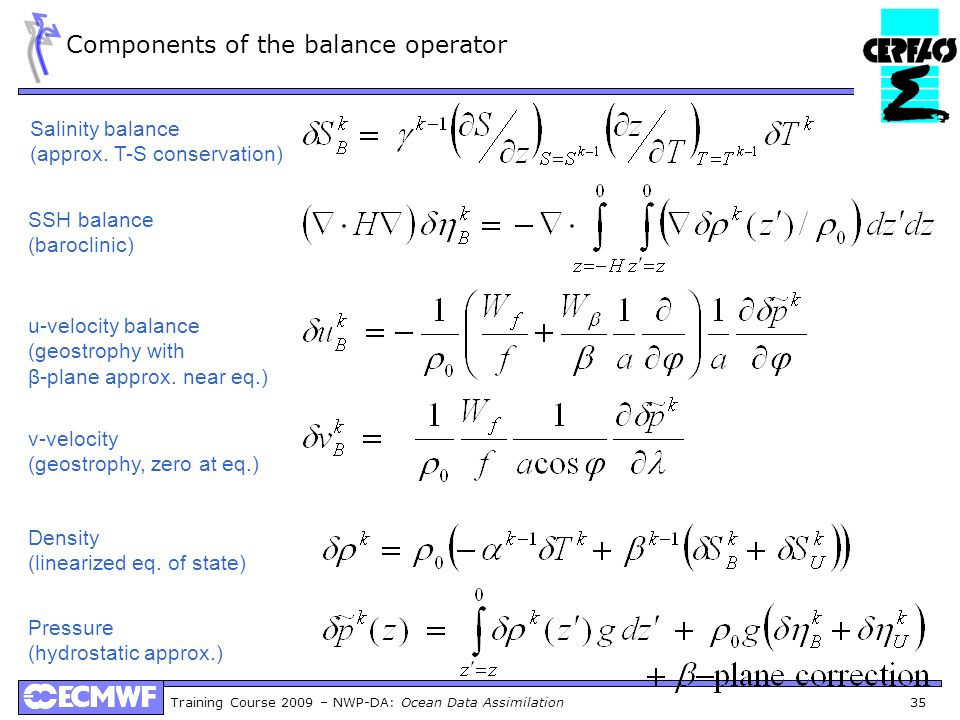 Training Course 2009 – NWP-DA: Ocean Data Assimilation 35 Components of the balance operator Salinity balance (approx. T-S conservation) SSH balance (