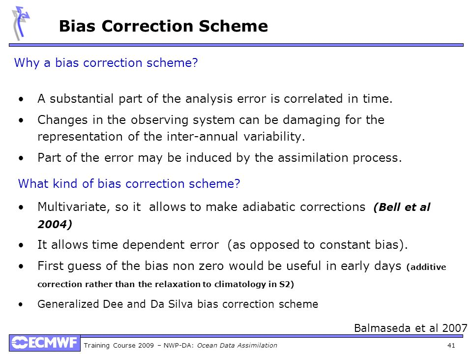 Training Course 2009 – NWP-DA: Ocean Data Assimilation 41 Why a bias correction scheme? A substantial part of the analysis error is correlated in time