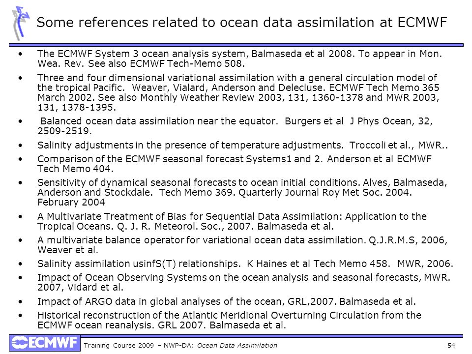Training Course 2009 – NWP-DA: Ocean Data Assimilation 54 Some references related to ocean data assimilation at ECMWF The ECMWF System 3 ocean analysi