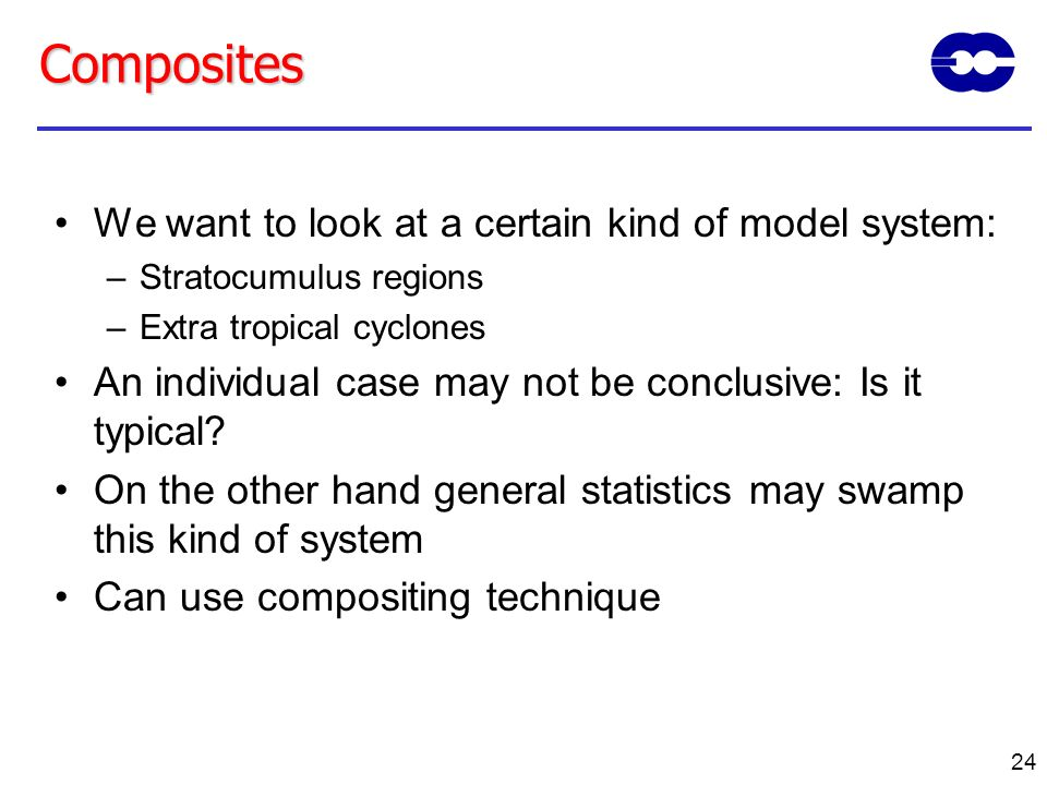 24 Composites We want to look at a certain kind of model system: –Stratocumulus regions –Extra tropical cyclones An individual case may not be conclus