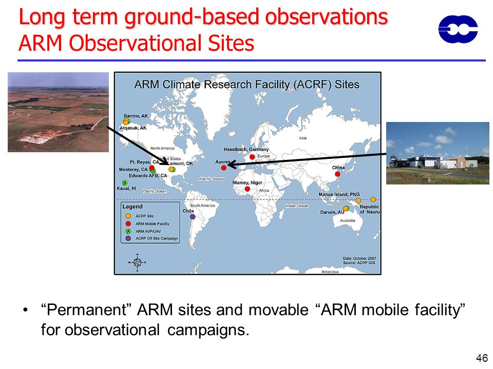 46 Long term ground-based observations Long term ground-based observations ARM Observational Sites Permanent ARM sites and movable ARM mobile facility
