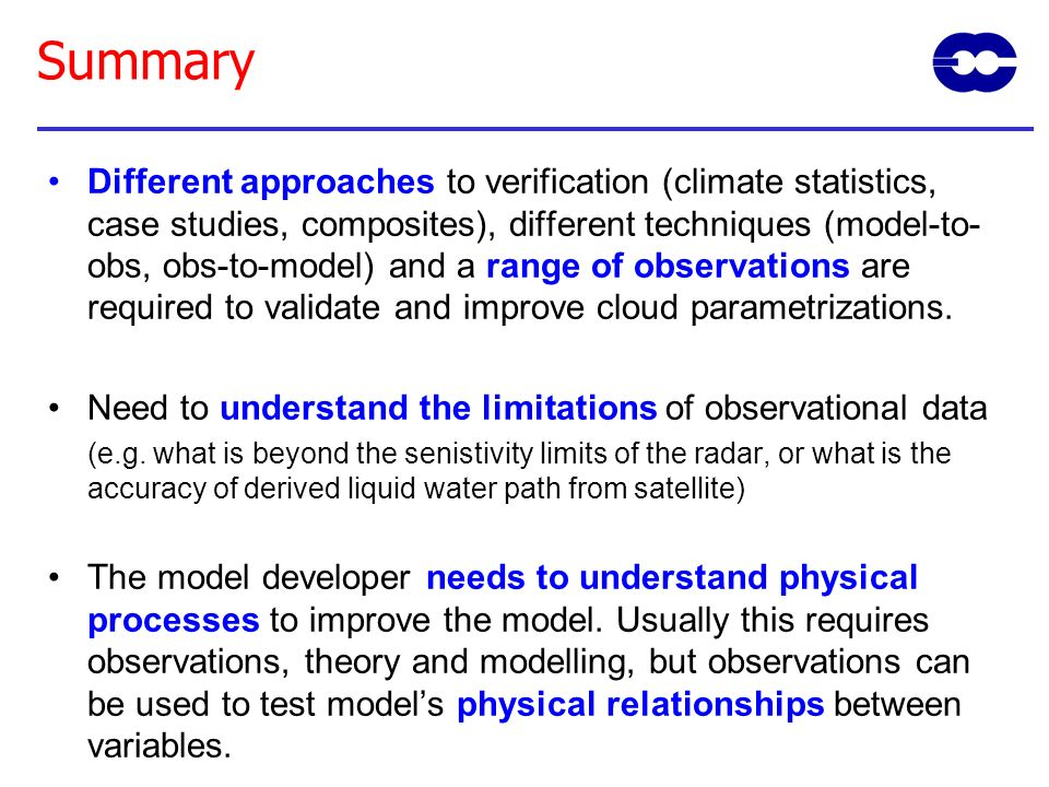 Summary Different approaches to verification (climate statistics, case studies, composites), different techniques (model-to- obs, obs-to-model) and a