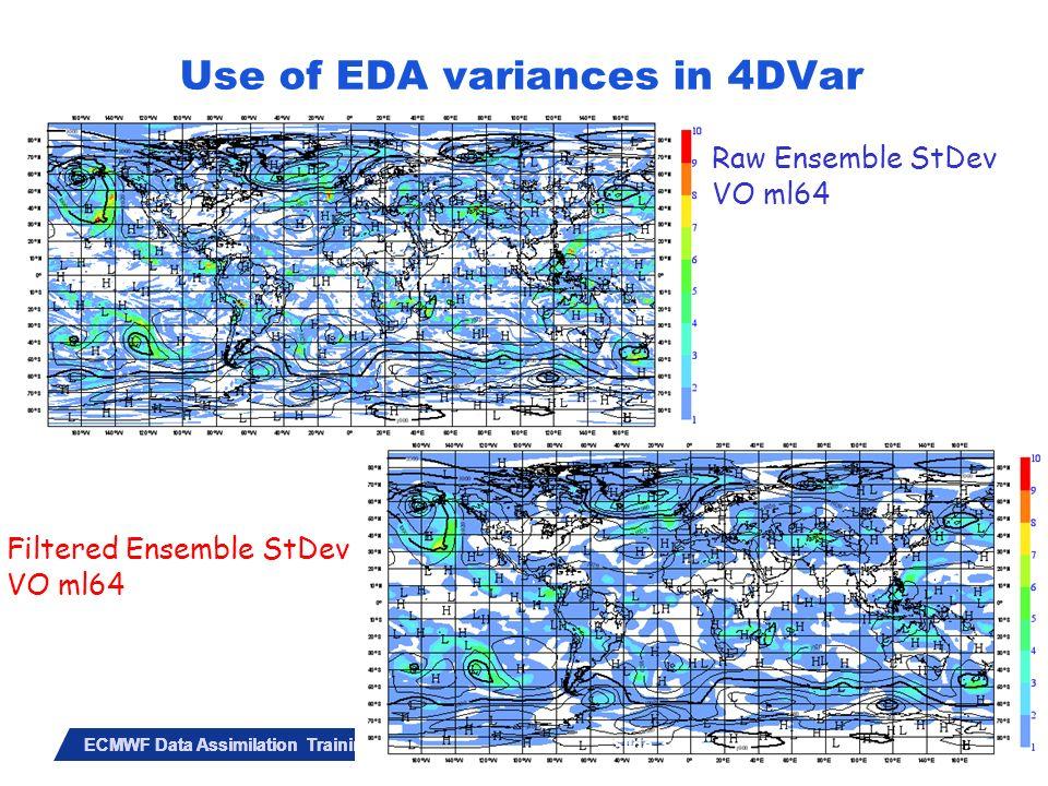 Slide 34 ECMWF Data Assimilation Training Course – May 2010 Raw Ensemble StDev VO ml64 Filtered Ensemble StDev VO ml64 Slide 34 Use of EDA variances i