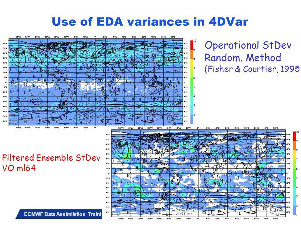 Slide 36 ECMWF Data Assimilation Training Course – May 2010 Operational StDev Random. Method (Fisher & Courtier, 1995 Filtered Ensemble StDev VO ml64