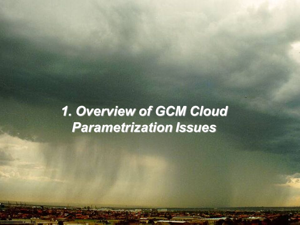 4 1. Overview of GCM Cloud Parametrization Issues