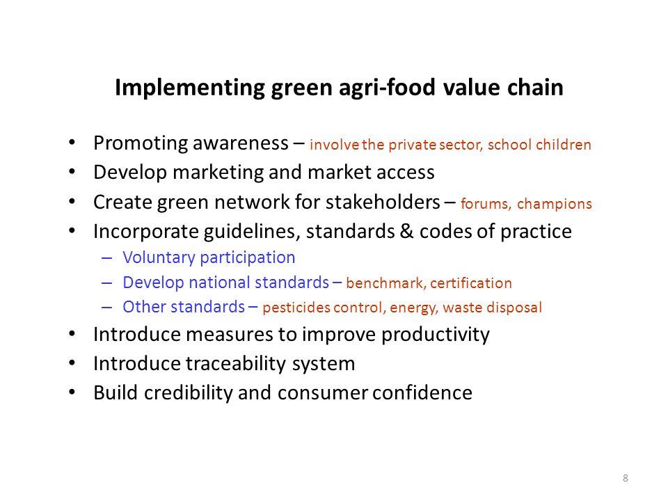 8 Implementing green agri-food value chain Promoting awareness – involve the private sector, school children Develop marketing and market access Creat