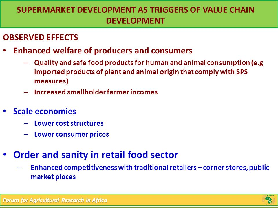 Forum for Agricultural Research in Africa SUPERMARKET DEVELOPMENT AS TRIGGERS OF VALUE CHAIN DEVELOPMENT OBSERVED EFFECTS Enhanced welfare of producer