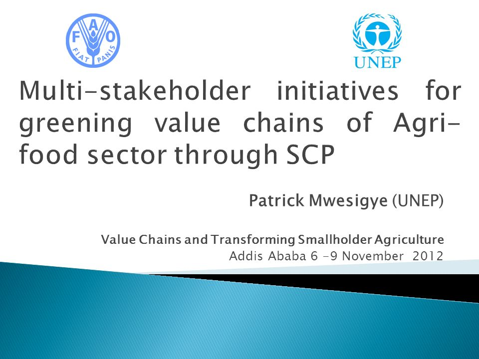 Patrick Mwesigye (UNEP) Value Chains and Transforming Smallholder Agriculture Addis Ababa 6 -9 November 2012