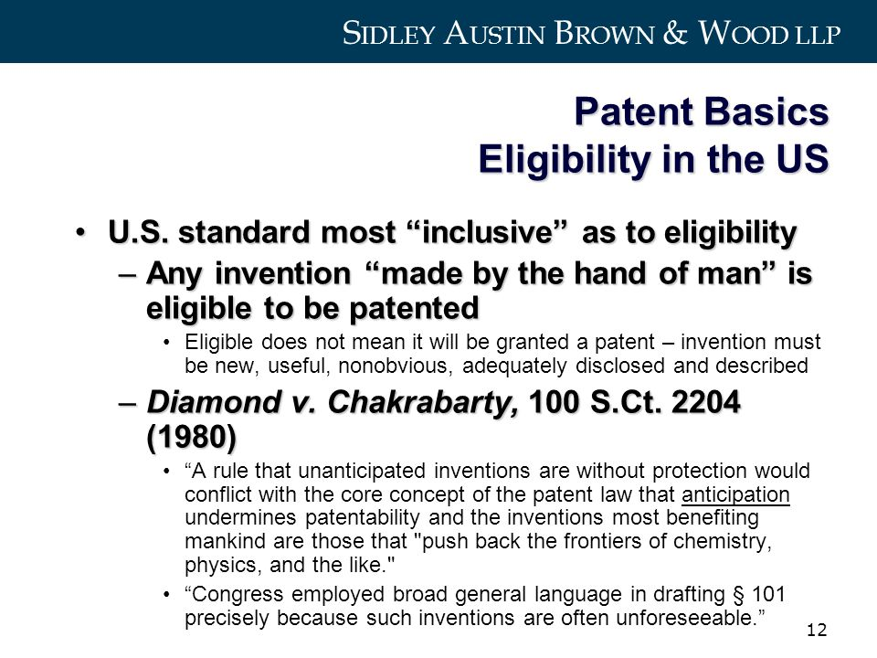 S IDLEY A USTIN B ROWN & W OOD LLP 12 Patent Basics Eligibility in the US U.S.