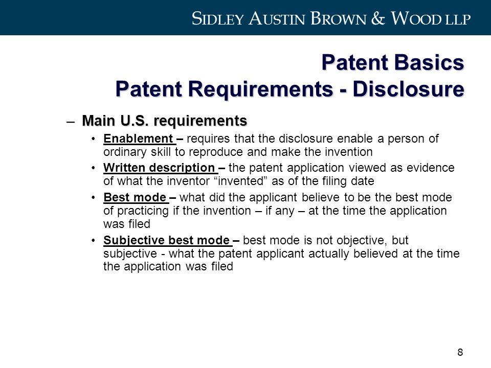 S IDLEY A USTIN B ROWN & W OOD LLP 8 Patent Basics Patent Requirements - Disclosure –Main U.S.