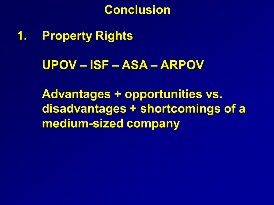 Conclusion 1.Property Rights UPOV – ISF – ASA – ARPOV Advantages + opportunities vs.