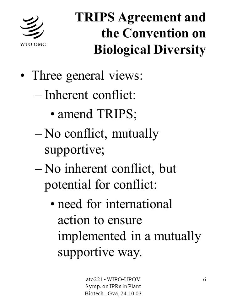 ato221 - WIPO-UPOV Symp. on IPRs in Plant Biotech., Gva, 24.10.03 6 TRIPS Agreement and the Convention on Biological Diversity Three general views: –I