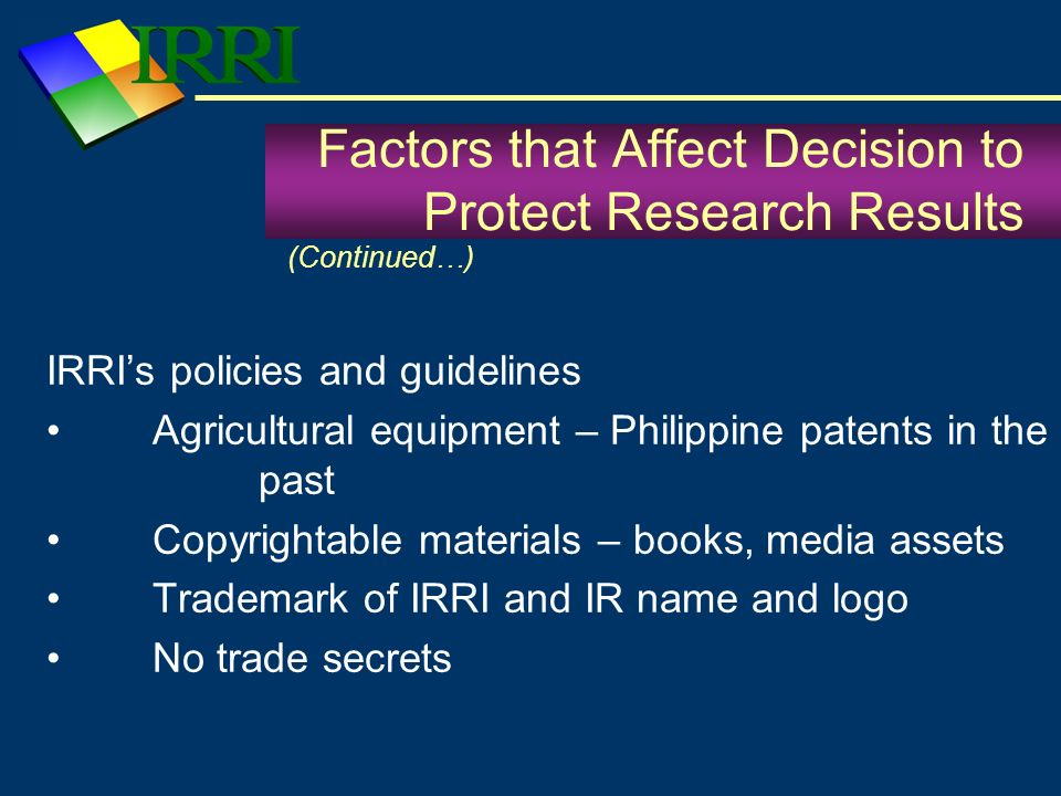 IRRIs policies and guidelines Agricultural equipment – Philippine patents in the past Copyrightable materials – books, media assets Trademark of IRRI