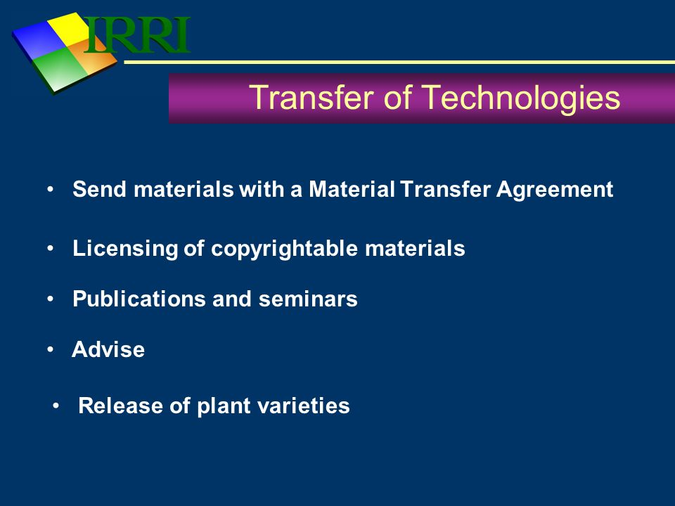 Transfer of Technologies Send materials with a Material Transfer Agreement Licensing of copyrightable materials Publications and seminars Advise Relea